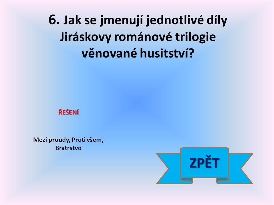 6. Jak se jmenují jednotlivé díly Jiráskovy románové trilogie věnované husitství.