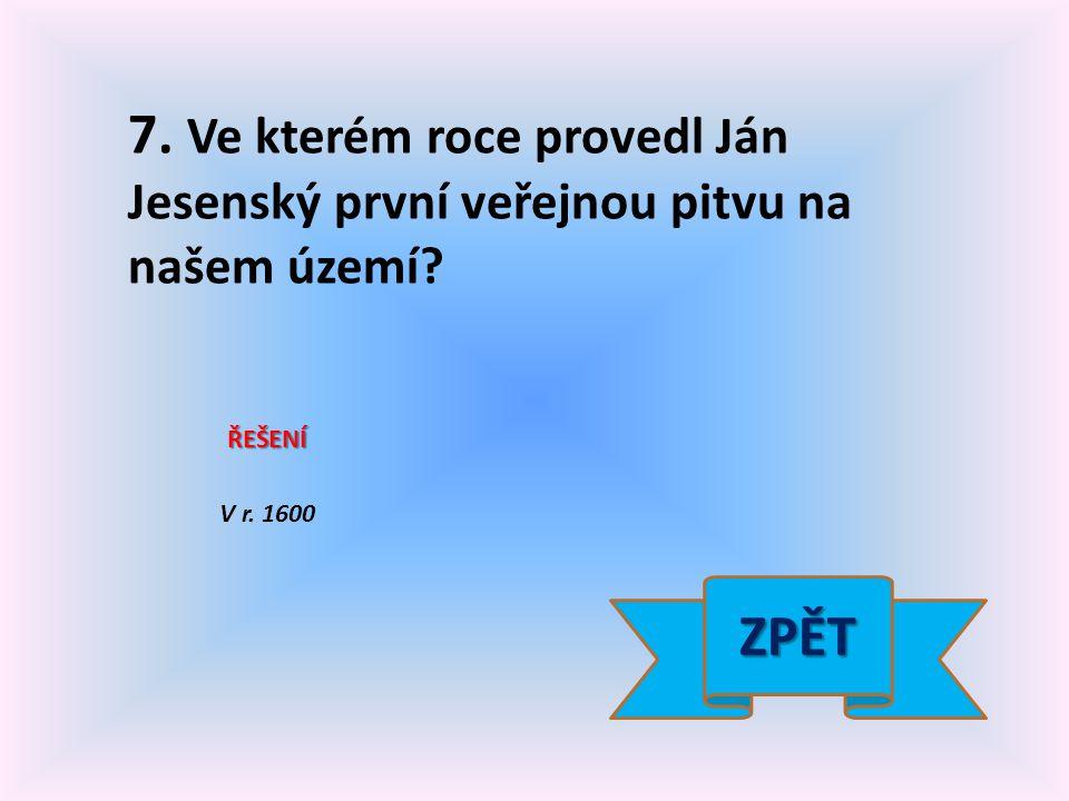 7. Ve kterém roce provedl Ján Jesenský první veřejnou pitvu na našem území? ŘEŠENÍ V r. 1600 ZPĚT