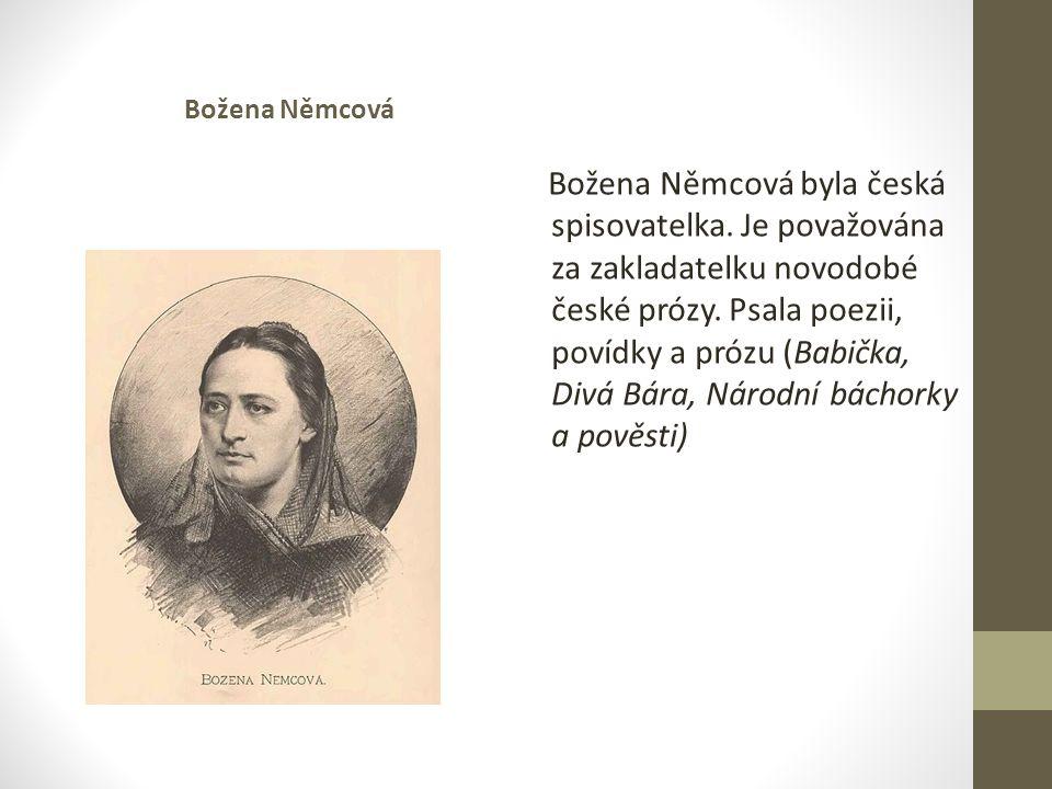 Božena Němcová byla česká spisovatelka.Je považována za zakladatelku novodobé české prózy.