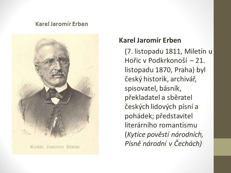 Karel Jaromír Erben (7.listopadu 1811, Miletín u Hořic v Podkrkonoší – 21.