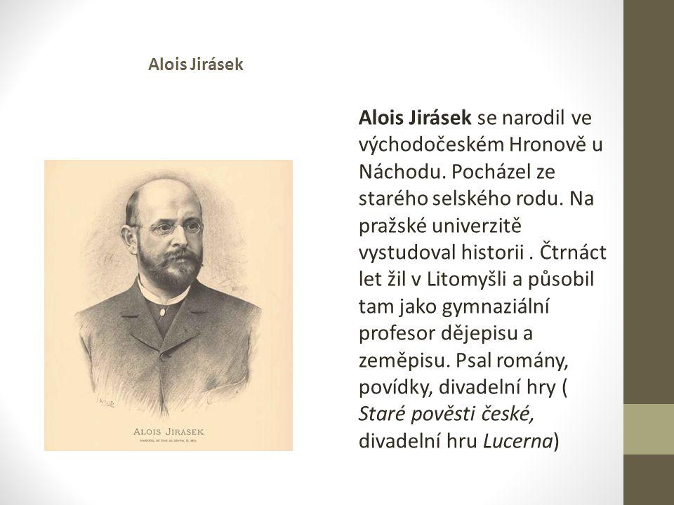 Alois Jirásek Alois Jirásek se narodil ve východočeském Hronově u Náchodu.