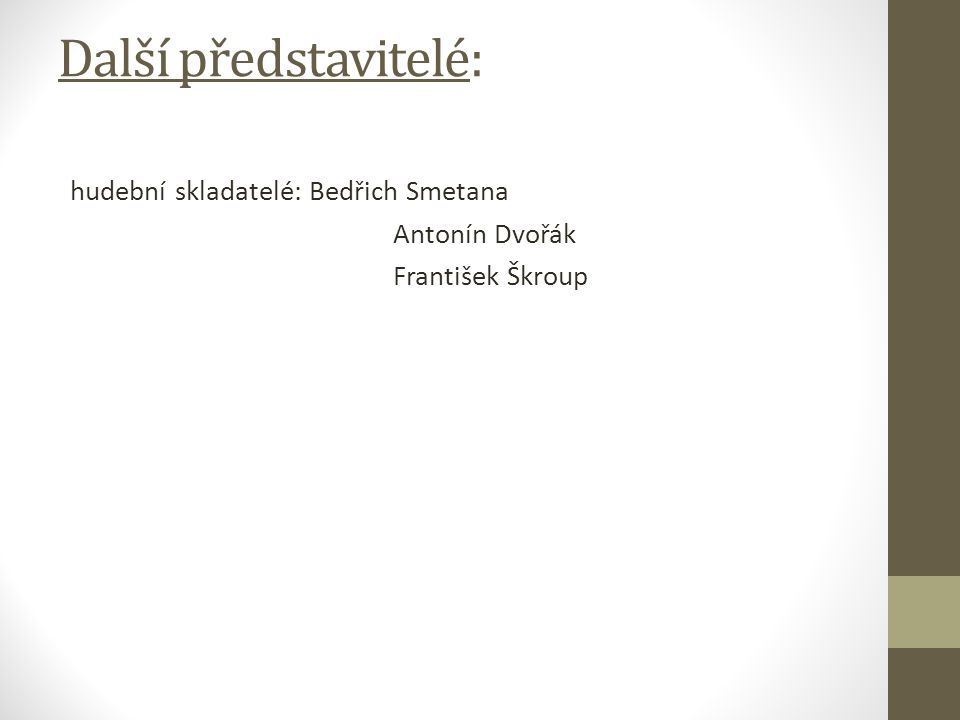 Další představitelé: hudební skladatelé: Bedřich Smetana Antonín Dvořák František Škroup