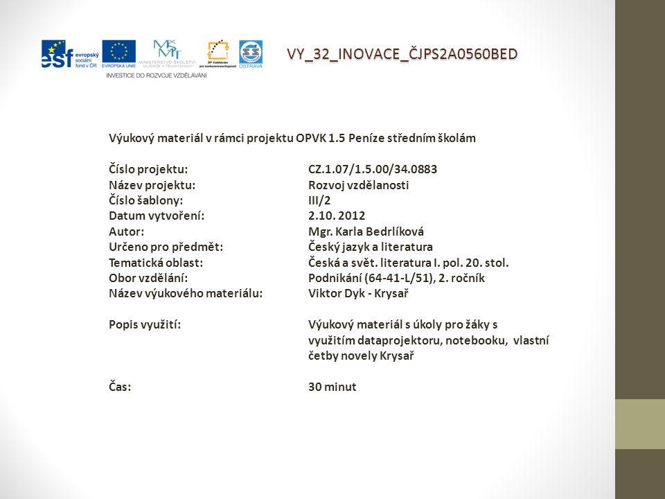 VY_32_INOVACE_ČJPS2A0560BED Výukový materiál v rámci projektu OPVK 1.5 Peníze středním školám Číslo projektu:CZ.1.07/1.5.00/34.0883 Název projektu:Rozvoj vzdělanosti Číslo šablony: III/2 Datum vytvoření:2.10.