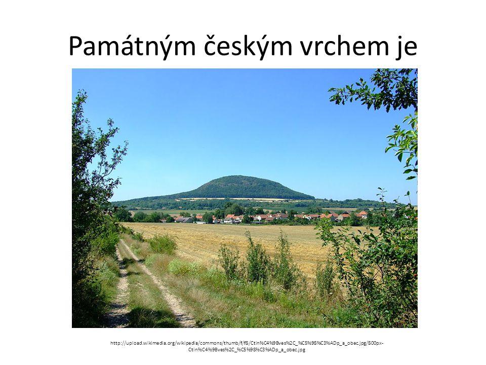 Památným českým vrchem je http://upload.wikimedia.org/wikipedia/commons/thumb/f/f8/Ctin%C4%9Bves%2C_%C5%98%C3%ADp_a_obec.jpg/800px- Ctin%C4%9Bves%2C_%