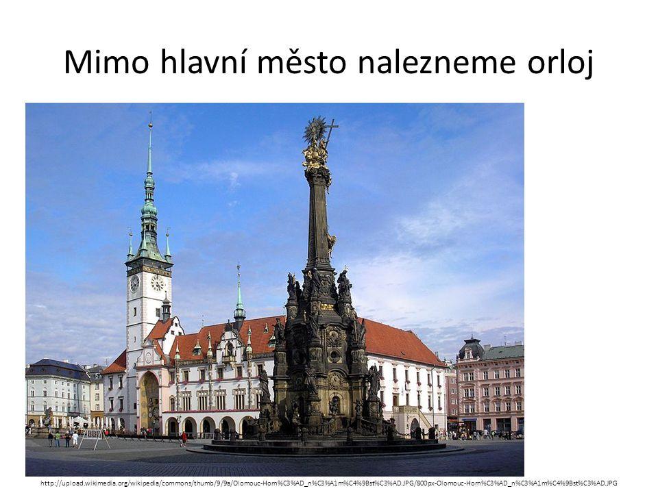 Mimo hlavní město nalezneme orloj http://upload.wikimedia.org/wikipedia/commons/thumb/9/9a/Olomouc-Horn%C3%AD_n%C3%A1m%C4%9Bst%C3%AD.JPG/800px-Olomouc