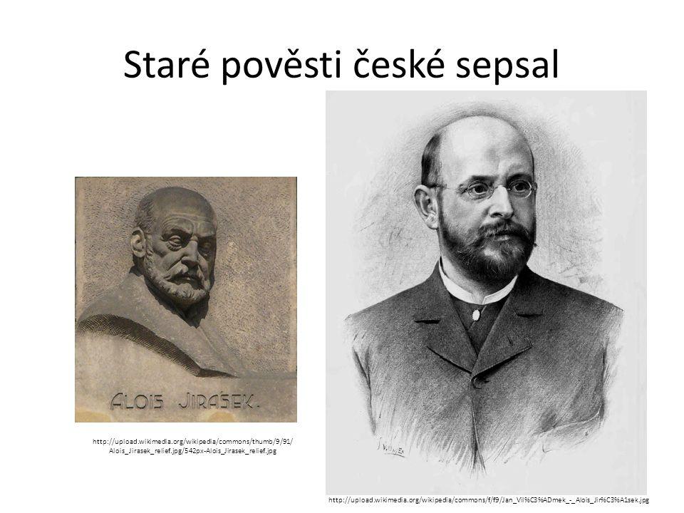 Staré pověsti české sepsal http://upload.wikimedia.org/wikipedia/commons/f/f9/Jan_Vil%C3%ADmek_-_Alois_Jir%C3%A1sek.jpg http://upload.wikimedia.org/wi