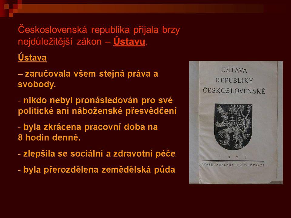 Československá republika přijala brzy nejdůležitější zákon – Ústavu. Ústava – zaručovala všem stejná práva a svobody. - nikdo nebyl pronásledován pro