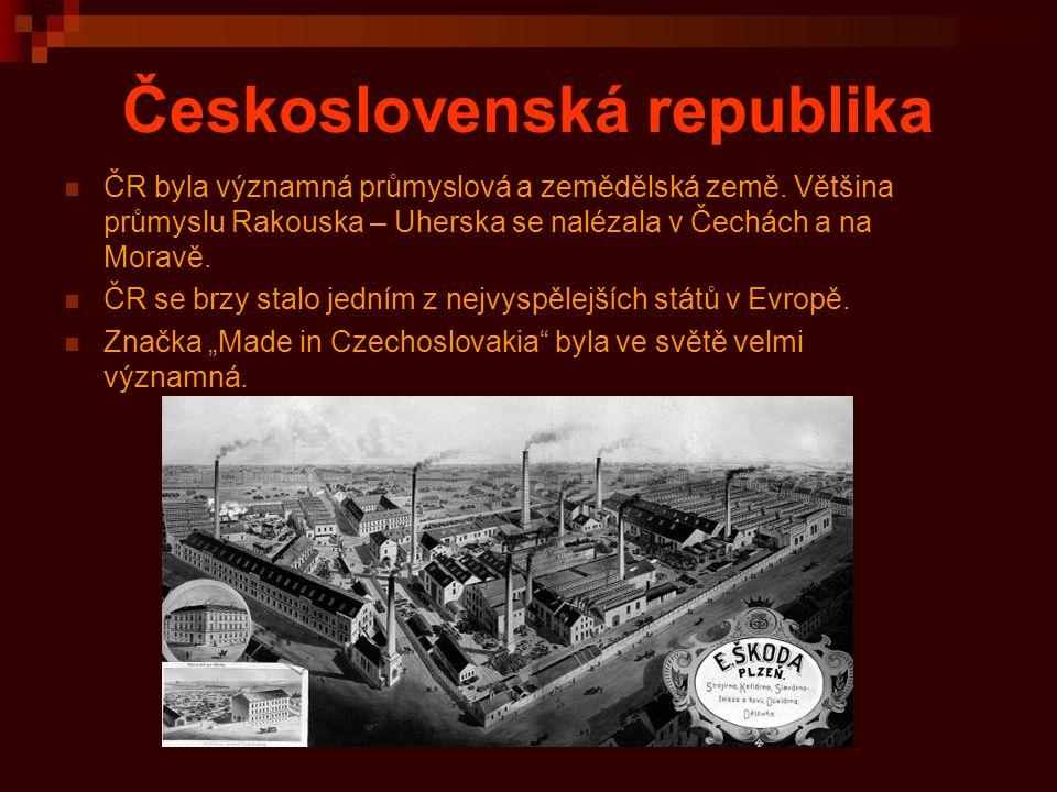 Československá republika ČR byla významná průmyslová a zemědělská země. Většina průmyslu Rakouska – Uherska se nalézala v Čechách a na Moravě. ČR se b