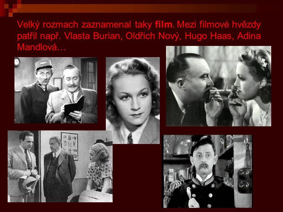 Velký rozmach zaznamenal taky film. Mezi filmové hvězdy patřil např. Vlasta Burian, Oldřich Nový, Hugo Haas, Adina Mandlová…