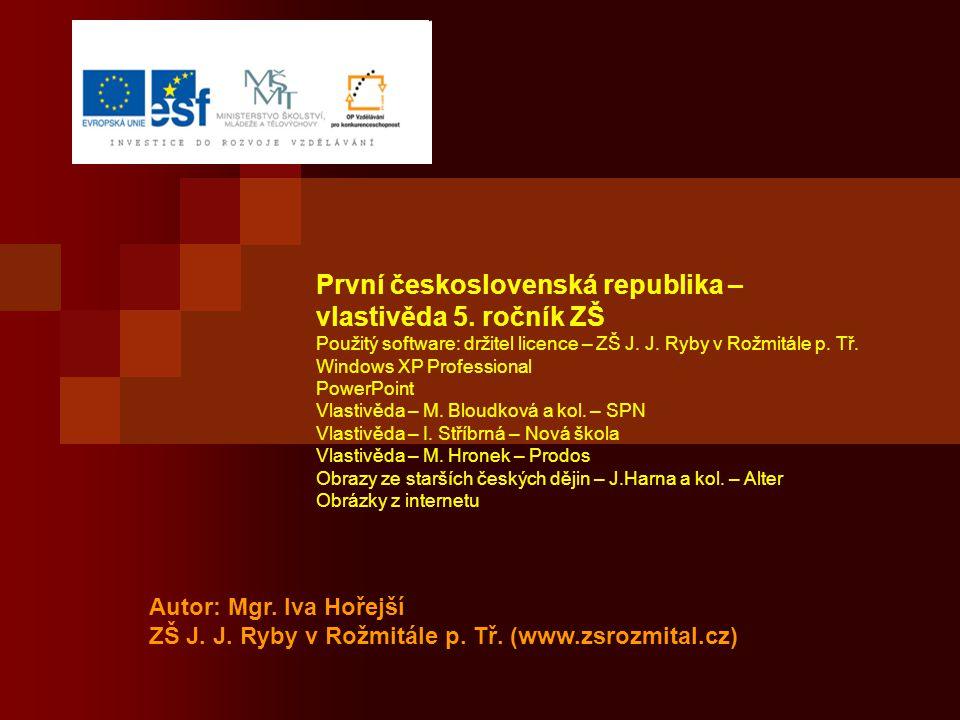 První československá republika – vlastivěda 5. ročník ZŠ Použitý software: držitel licence – ZŠ J. J. Ryby v Rožmitále p. Tř. Windows XP Professional
