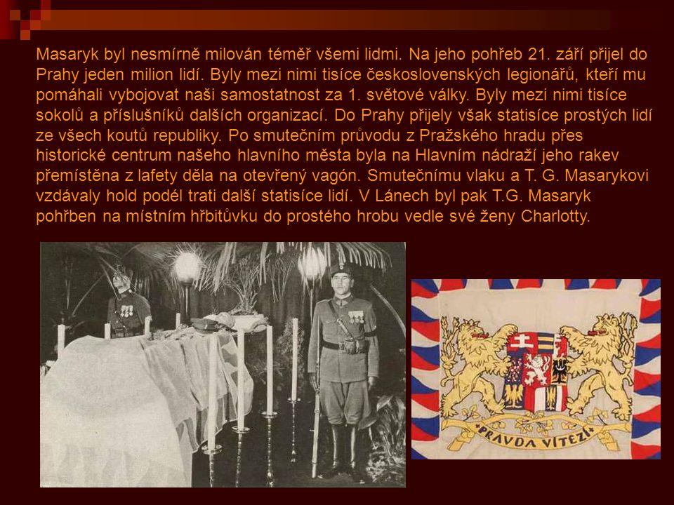 Masaryk byl nesmírně milován téměř všemi lidmi. Na jeho pohřeb 21. září přijel do Prahy jeden milion lidí. Byly mezi nimi tisíce československých legi