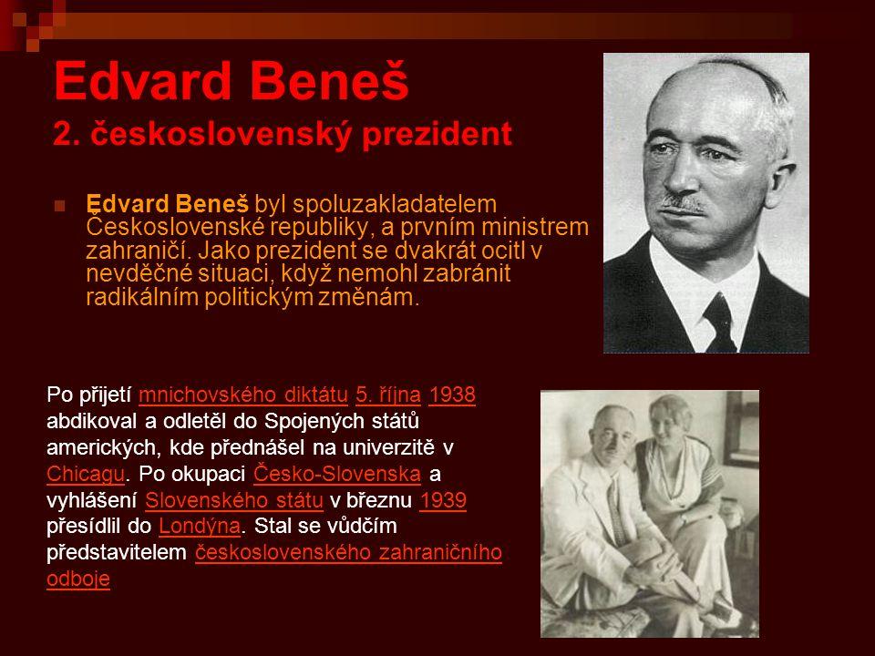 Edvard Beneš 2. československý prezident Edvard Beneš byl spoluzakladatelem Československé republiky, a prvním ministrem zahraničí. Jako prezident se