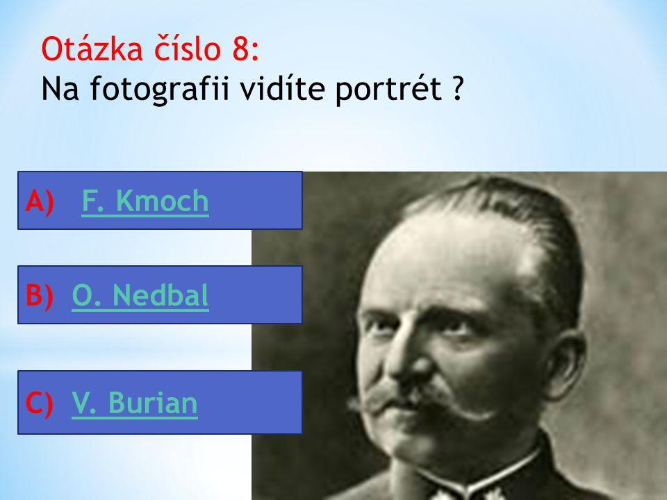 Otázka číslo 8: Na fotografii vidíte portrét .A) F.