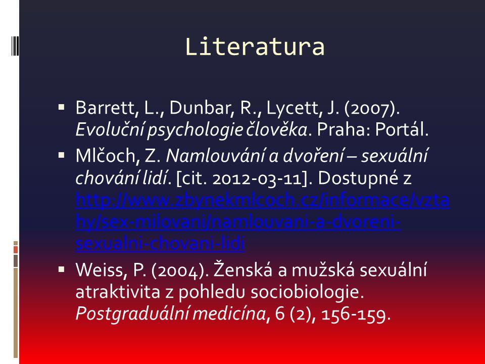 Literatura  Barrett, L., Dunbar, R., Lycett, J. (2007). Evoluční psychologie člověka. Praha: Portál.  Mlčoch, Z. Namlouvání a dvoření – sexuální cho