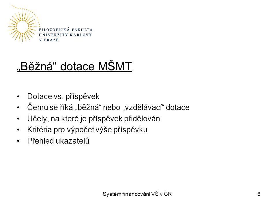"""Systém financování VŠ v ČR6 """"Běžná"""" dotace MŠMT Dotace vs. příspěvek Čemu se říká """"běžná"""" nebo """"vzdělávací"""" dotace Účely, na které je příspěvek přiděl"""