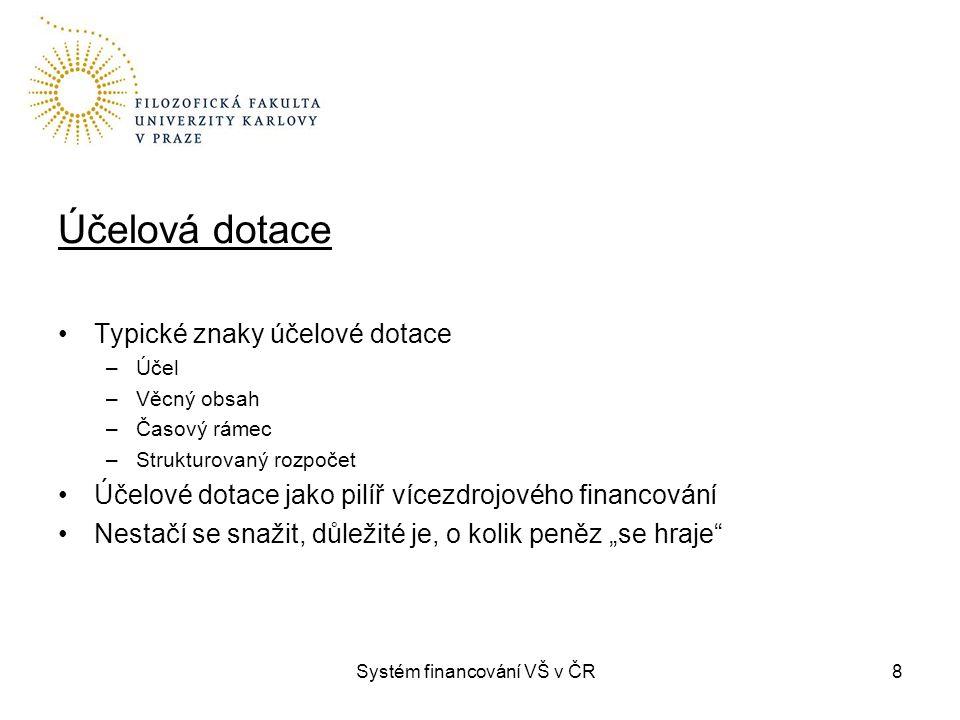 Systém financování VŠ v ČR8 Účelová dotace Typické znaky účelové dotace –Účel –Věcný obsah –Časový rámec –Strukturovaný rozpočet Účelové dotace jako p