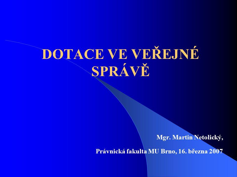 DOTACE VE VEŘEJNÉ SPRÁVĚ Mgr. Martin Netolický, Právnická fakulta MU Brno, 16. března 2007