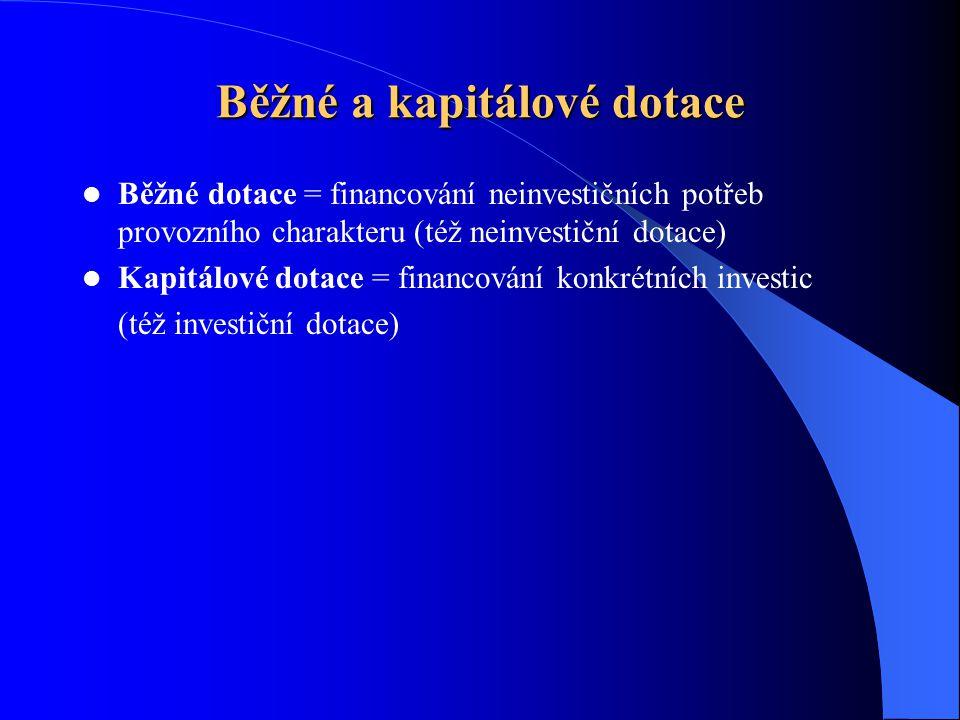 Běžné a kapitálové dotace Běžné dotace = financování neinvestičních potřeb provozního charakteru (též neinvestiční dotace) Kapitálové dotace = financování konkrétních investic (též investiční dotace)