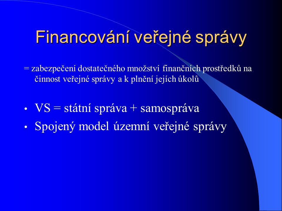 Financování veřejné správy = zabezpečení dostatečného množství finančních prostředků na činnost veřejné správy a k plnění jejích úkolů VS = státní správa + samospráva Spojený model územní veřejné správy