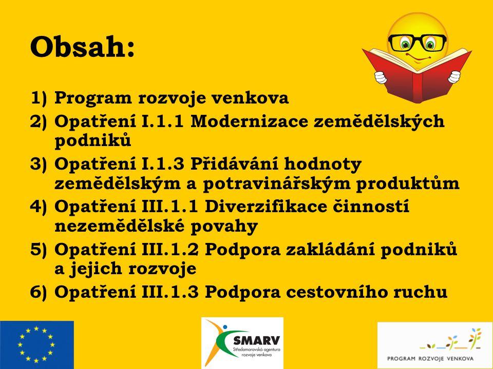 1) Program rozvoje venkova na období 2007 - 2013  PRV vychází z Národního strategického plánu rozvoje venkova.