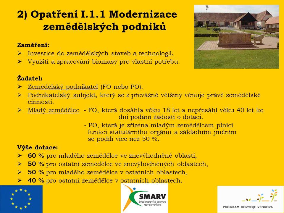 2) Opatření I.1.1 Modernizace zemědělských podniků Zaměření:  Investice do zemědělských staveb a technologií.