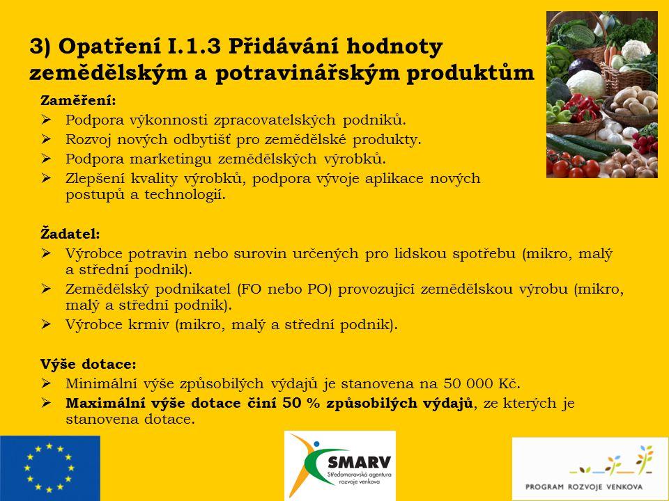 3) Opatření I.1.3 Přidávání hodnoty zemědělským a potravinářským produktům Zaměření:  Podpora výkonnosti zpracovatelských podniků.