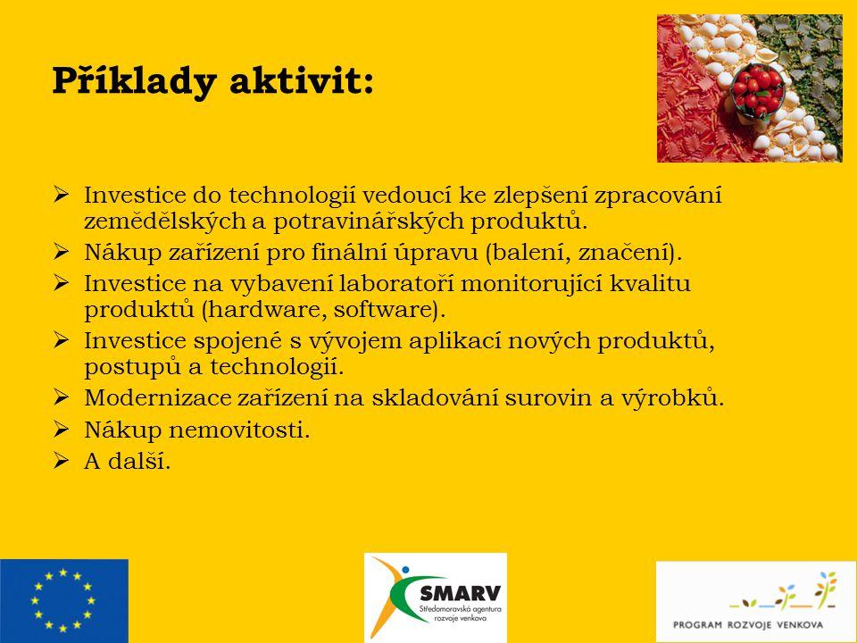 Příklady aktivit:  Investice do technologií vedoucí ke zlepšení zpracování zemědělských a potravinářských produktů.