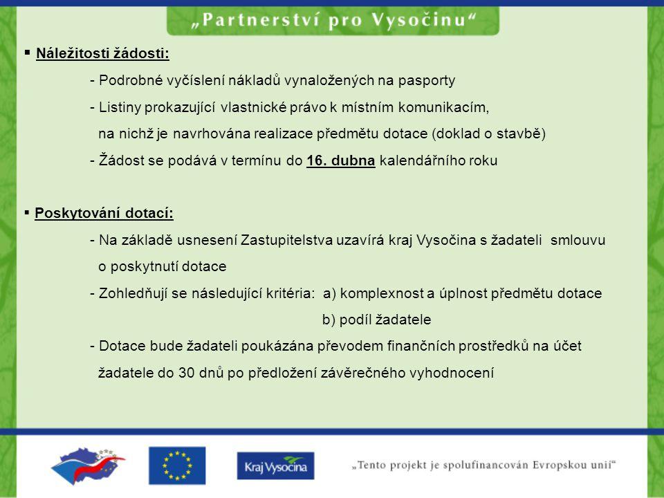 Náležitosti žádosti: - Podrobné vyčíslení nákladů vynaložených na pasporty - Listiny prokazující vlastnické právo k místním komunikacím, na nichž je navrhována realizace předmětu dotace (doklad o stavbě) - Žádost se podává v termínu do 16.