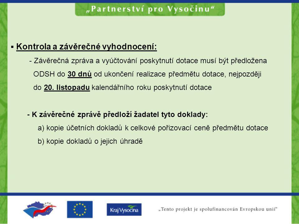  Kontrola a závěrečné vyhodnocení: - Závěrečná zpráva a vyúčtování poskytnutí dotace musí být předložena ODSH do 30 dnů od ukončení realizace předmětu dotace, nejpozději do 20.