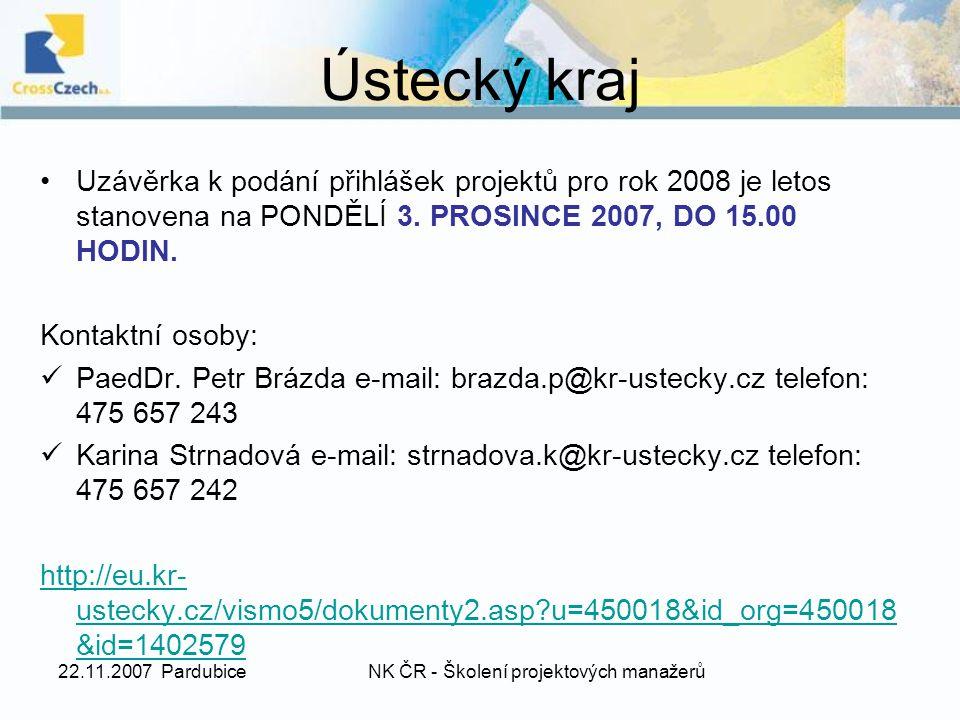 22.11.2007 PardubiceNK ČR - Školení projektových manažerů Ústecký kraj Uzávěrka k podání přihlášek projektů pro rok 2008 je letos stanovena na PONDĚLÍ 3.