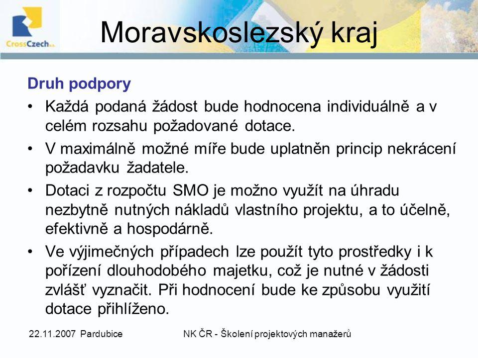 22.11.2007 PardubiceNK ČR - Školení projektových manažerů Moravskoslezský kraj Druh podpory Každá podaná žádost bude hodnocena individuálně a v celém rozsahu požadované dotace.
