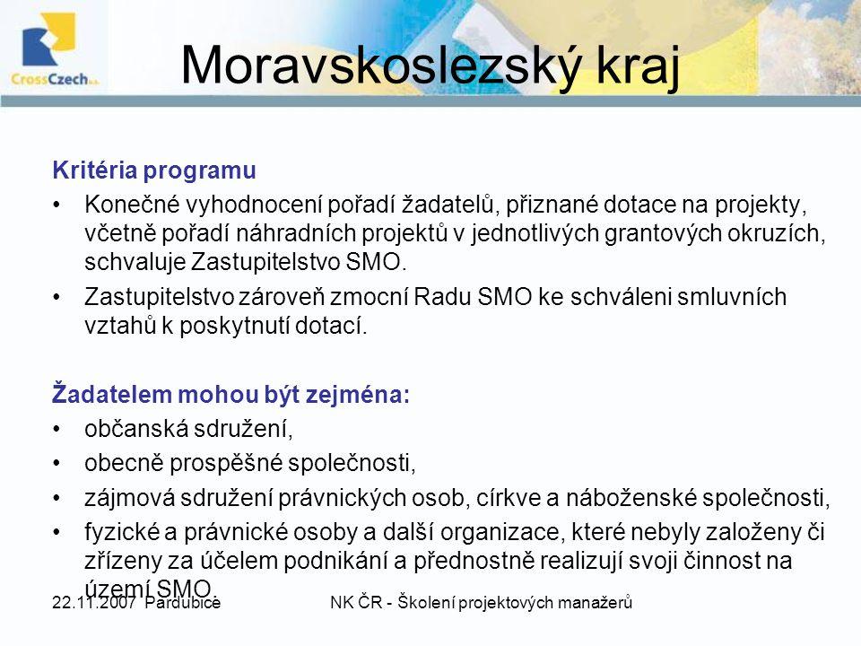 22.11.2007 PardubiceNK ČR - Školení projektových manažerů Moravskoslezský kraj Kritéria programu Konečné vyhodnocení pořadí žadatelů, přiznané dotace na projekty, včetně pořadí náhradních projektů v jednotlivých grantových okruzích, schvaluje Zastupitelstvo SMO.