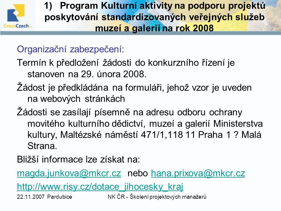 22.11.2007 PardubiceNK ČR - Školení projektových manažerů Organizační zabezpečení: Termín k předložení žádosti do konkurzního řízení je stanoven na 29.