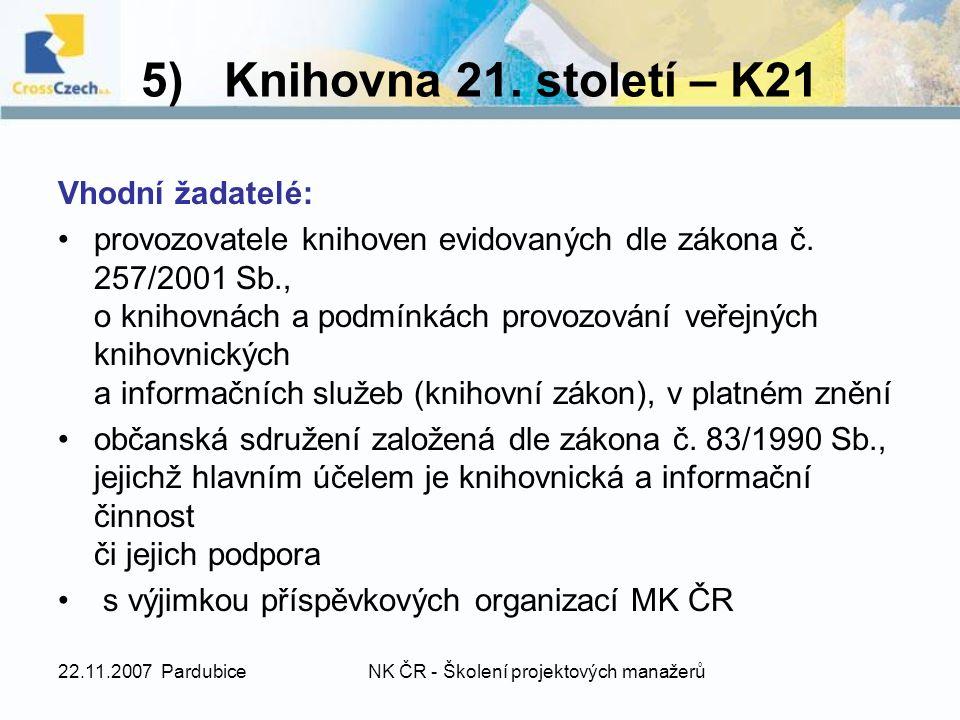 22.11.2007 PardubiceNK ČR - Školení projektových manažerů Vhodní žadatelé: provozovatele knihoven evidovaných dle zákona č.