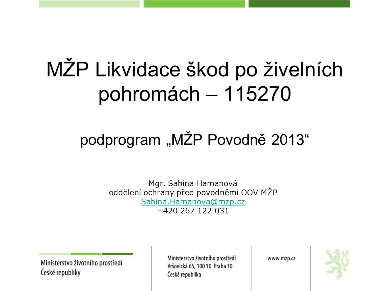 """MŽP Likvidace škod po živelních pohromách – 115270 podprogram """"MŽP Povodně 2013 Mgr."""