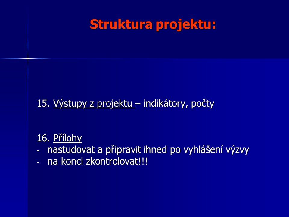 Struktura projektu: 15. Výstupy z projektu – indikátory, počty 16.