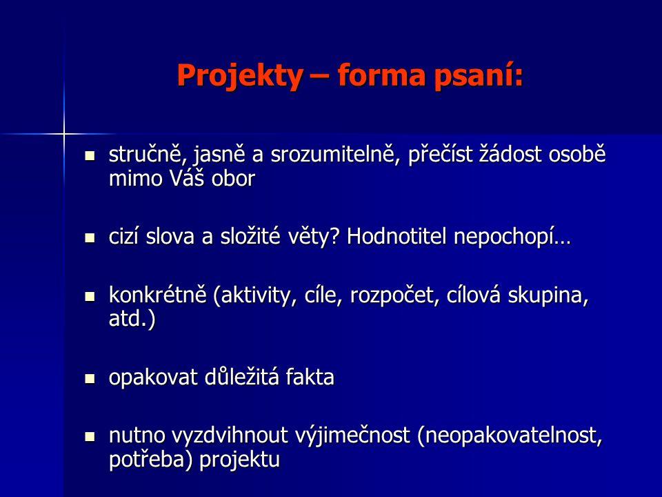 Struktura projektu: 1.Popis projektu - činnosti, výchozí situace, co zlepší, výstupy 2.Cílová skupina (kdo, velikost, zájem.
