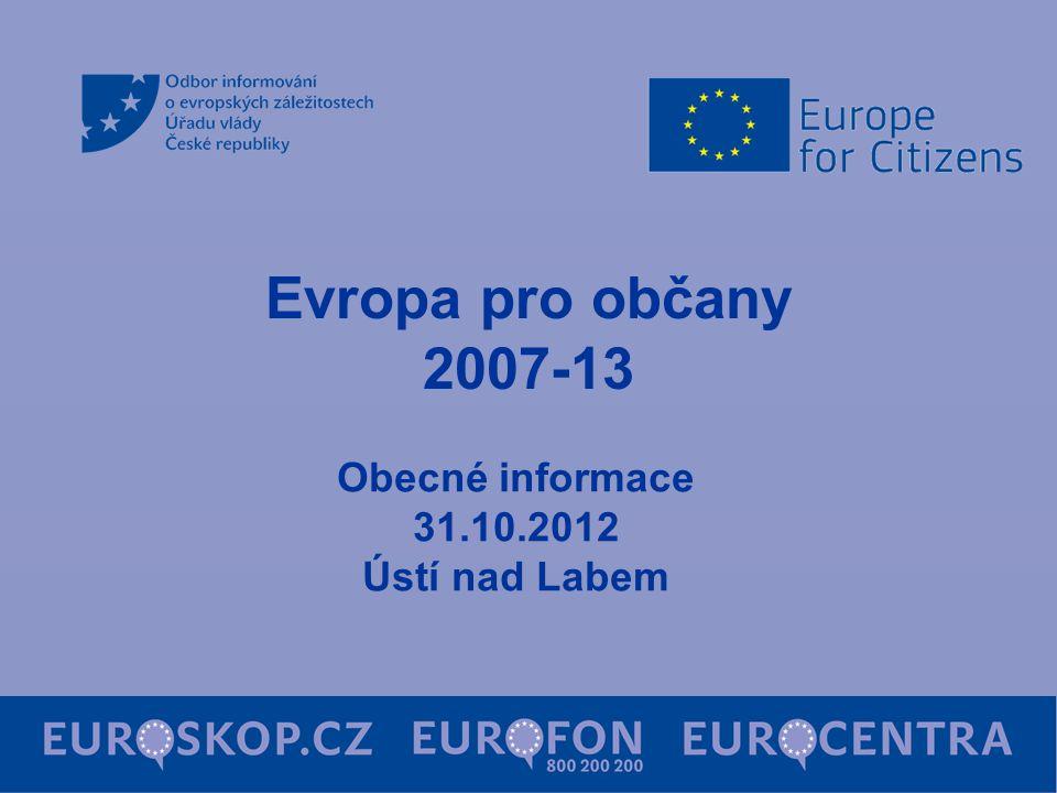 Evropa pro občany 2007-13 Obecné informace 31.10.2012 Ústí nad Labem