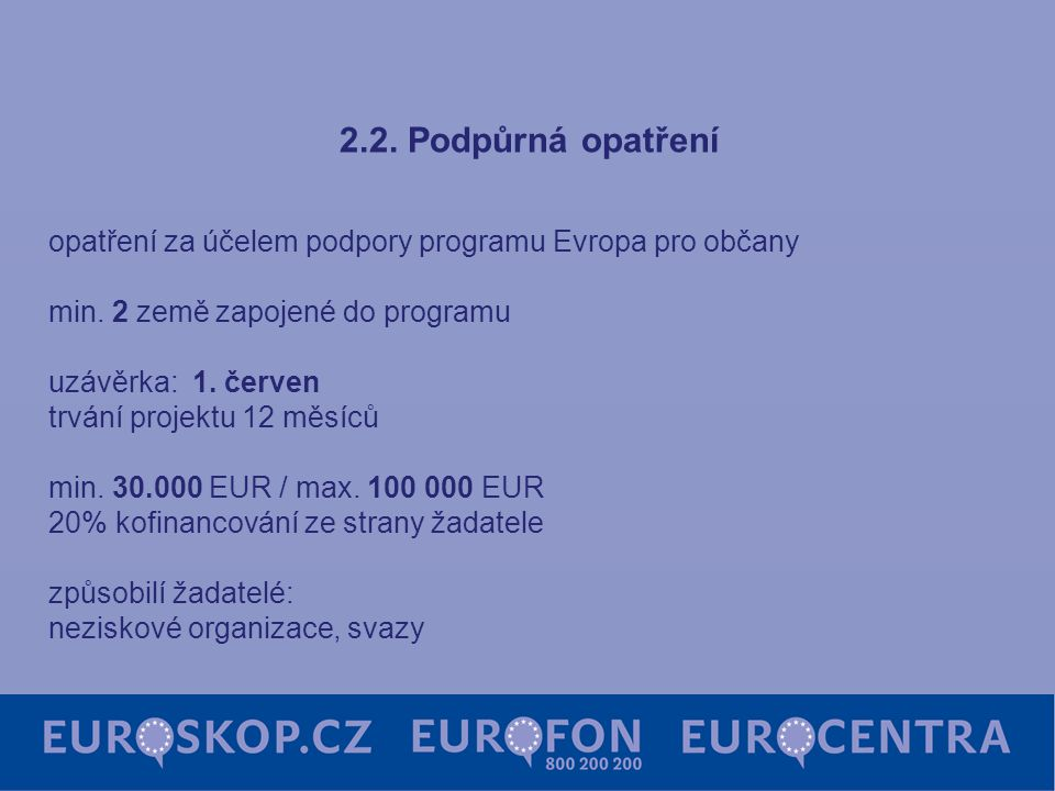 2.2. Podpůrná opatření opatření za účelem podpory programu Evropa pro občany min. 2 země zapojené do programu uzávěrka: 1. červen trvání projektu 12 m