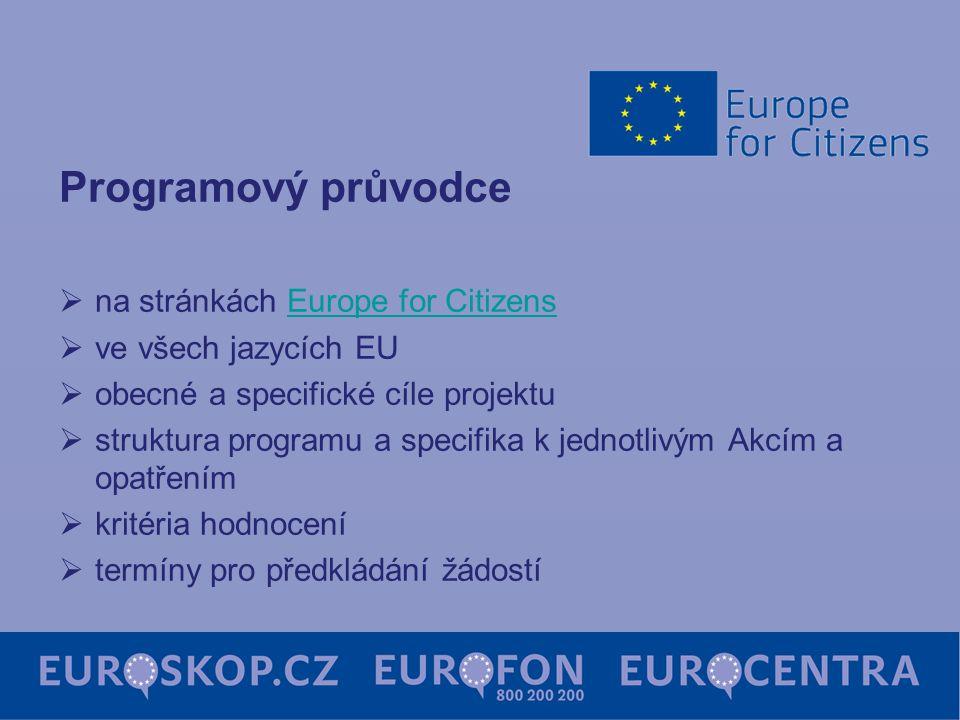 Programový průvodce  na stránkách Europe for CitizensEurope for Citizens  ve všech jazycích EU  obecné a specifické cíle projektu  struktura programu a specifika k jednotlivým Akcím a opatřením  kritéria hodnocení  termíny pro předkládání žádostí