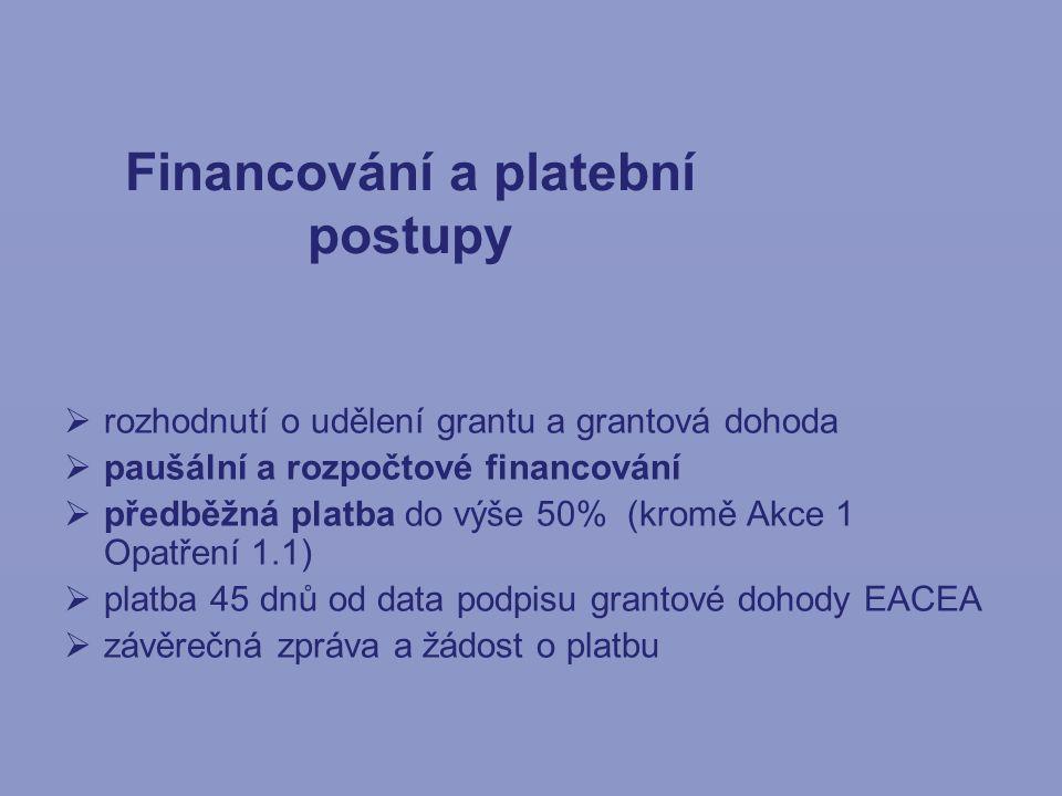 Financování a platební postupy  rozhodnutí o udělení grantu a grantová dohoda  paušální a rozpočtové financování  předběžná platba do výše 50% (kro
