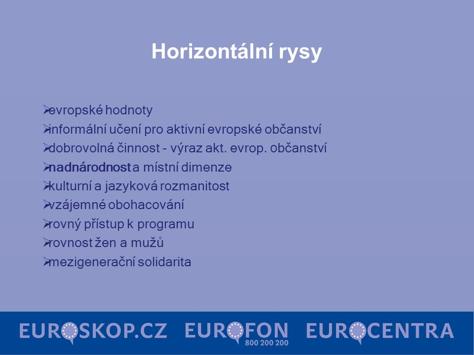Struktura programu: Akce 1 Aktivní občané pro Evropu Akce 2 Aktivní občanská společnost v Evropě Akce 3 Společně pro Evropu Akce 4 Aktivní evropská paměť