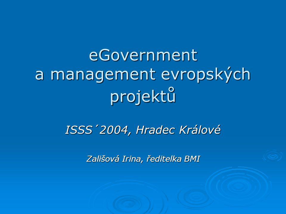 eGovernment a management evropských projektů ISSS´2004, Hradec Králové Zališová Irina, ředitelka BMI