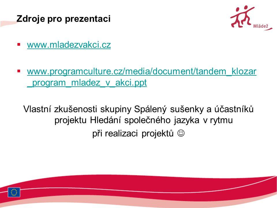 Zdroje pro prezentaci  www.mladezvakci.cz www.mladezvakci.cz  www.programculture.cz/media/document/tandem_klozar _program_mladez_v_akci.ppt www.prog