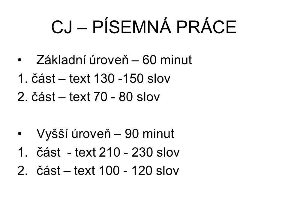 CJ – PÍSEMNÁ PRÁCE Základní úroveň – 60 minut 1. část – text 130 -150 slov 2.