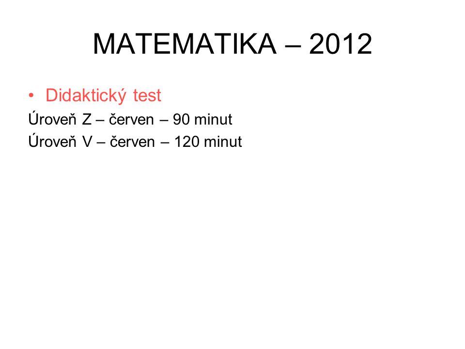 MATEMATIKA – 2012 Didaktický test Úroveň Z – červen – 90 minut Úroveň V – červen – 120 minut