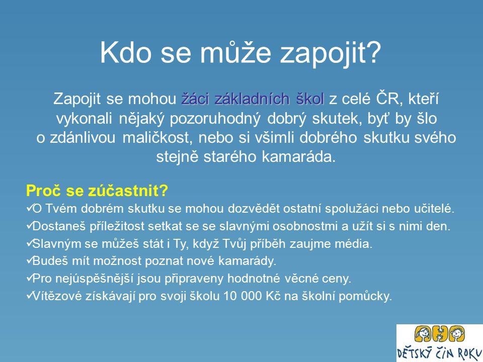 Kdo se může zapojit? žáci základních škol Zapojit se mohou žáci základních škol z celé ČR, kteří vykonali nějaký pozoruhodný dobrý skutek, byť by šlo