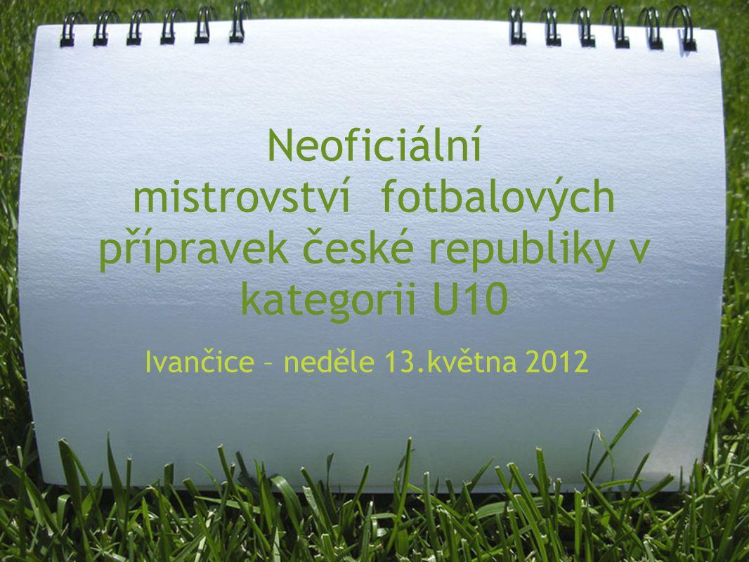 Neoficiální mistrovství fotbalových přípravek české republiky v kategorii U10 Ivančice – neděle 13.května 2012