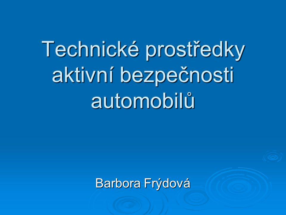 Technické prostředky aktivní bezpečnosti automobilů Barbora Frýdová