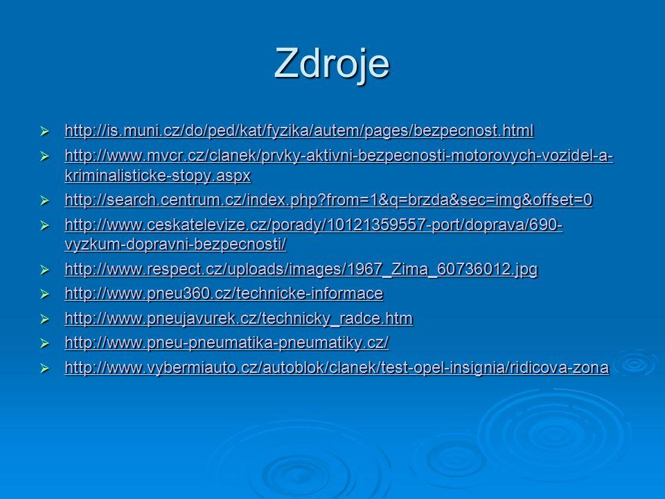 Zdroje  http://is.muni.cz/do/ped/kat/fyzika/autem/pages/bezpecnost.html http://is.muni.cz/do/ped/kat/fyzika/autem/pages/bezpecnost.html  http://www.mvcr.cz/clanek/prvky-aktivni-bezpecnosti-motorovych-vozidel-a- kriminalisticke-stopy.aspx http://www.mvcr.cz/clanek/prvky-aktivni-bezpecnosti-motorovych-vozidel-a- kriminalisticke-stopy.aspx http://www.mvcr.cz/clanek/prvky-aktivni-bezpecnosti-motorovych-vozidel-a- kriminalisticke-stopy.aspx  http://search.centrum.cz/index.php?from=1&q=brzda&sec=img&offset=0 http://search.centrum.cz/index.php?from=1&q=brzda&sec=img&offset=0  http://www.ceskatelevize.cz/porady/10121359557-port/doprava/690- vyzkum-dopravni-bezpecnosti/ http://www.ceskatelevize.cz/porady/10121359557-port/doprava/690- vyzkum-dopravni-bezpecnosti/ http://www.ceskatelevize.cz/porady/10121359557-port/doprava/690- vyzkum-dopravni-bezpecnosti/  http://www.respect.cz/uploads/images/1967_Zima_60736012.jpg http://www.respect.cz/uploads/images/1967_Zima_60736012.jpg  http://www.pneu360.cz/technicke-informace http://www.pneu360.cz/technicke-informace  http://www.pneujavurek.cz/technicky_radce.htm http://www.pneujavurek.cz/technicky_radce.htm  http://www.pneu-pneumatika-pneumatiky.cz/ http://www.pneu-pneumatika-pneumatiky.cz/  http://www.vybermiauto.cz/autoblok/clanek/test-opel-insignia/ridicova-zona http://www.vybermiauto.cz/autoblok/clanek/test-opel-insignia/ridicova-zona